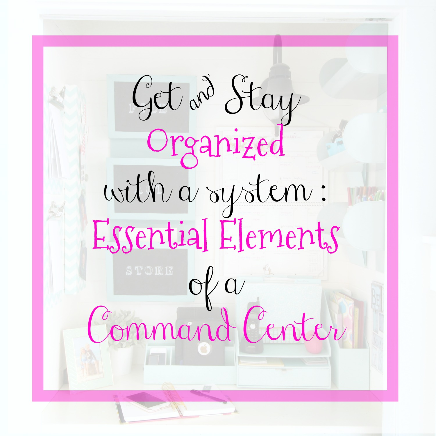 Get and Stay Organized with a System_ Essential Elements of a Command Center all details at the happy housie